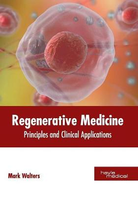 Regenerative Medicine: Principles and Clinical Applications by Professor Mark Walters