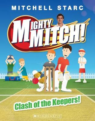 Mighty Mitch #3: Clash of the Keepers! by Mitchell Starc