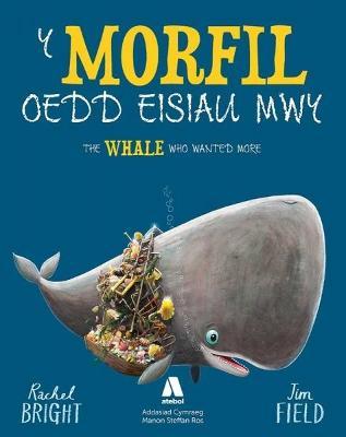 Morfil oedd Eisiau Mwy, Y / The Whale Who Wanted More by Rachel Bright