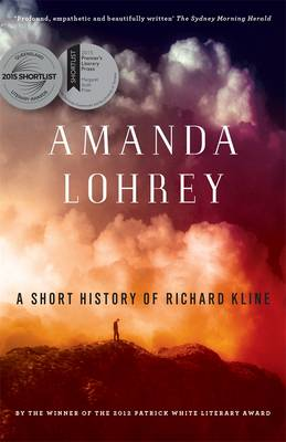 A Short History Of Richard Kline, by Amanda Lohrey