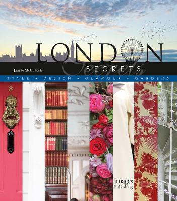 London Secrets: Style, Design, Glamour, Gardens by Janelle McCulloch