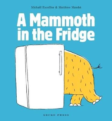 Mammoth in the Fridge by Michael Escoffier