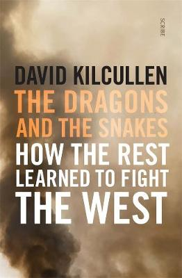 The Dragons and the Snakes: How the rest learned to fight the West by David Kilcullen
