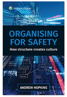 Organising for Safety: How structure creates culture by Andrew Hopkins