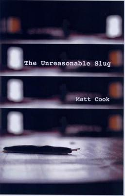 Unreasonable Slug by Matt Cook