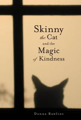 Skinny the Cat & the Magic of Kindness by Donna Rawlins