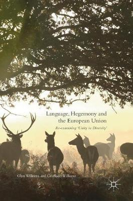Language, Hegemony and the European Union by Glyn Williams