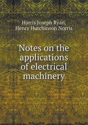 Notes on the Applications of Electrical Machinery by Harris Joseph Ryan