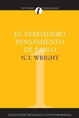 El Verdadero Pensamiento de Pablo by Tom Wright
