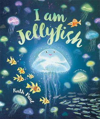I Am Jellyfish by Ruth Paul