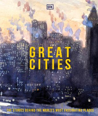 Great Cities: The Stories Behind the World's most Fascinating Places by DK