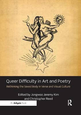 Queer Difficulty in Art and Poetry: Rethinking the Sexed Body in Verse and Visual Culture by Jongwoo Jeremy Kim