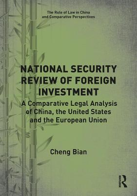 National Security Review of Foreign Investment: A Comparative Legal Analysis of China, the United States and the European Union book