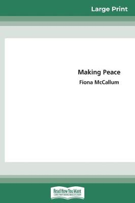 Making Peace (16pt Large Print Edition) by Fiona McCallum