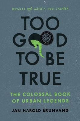 Too Good To Be True by Jan Harold Brunvand