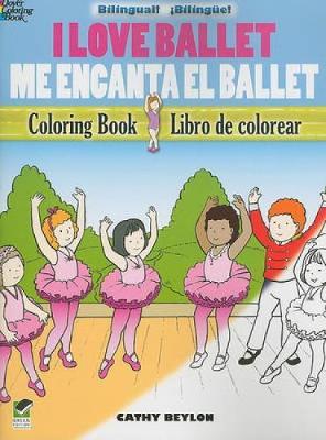 I Love Ballet Coloring Book/Me Encanta El Ballet Libro de Colorear by Cathy Beylon