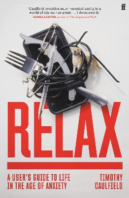 Relax: A User's Guide to Life in the Age of Anxiety book