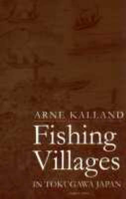 Fishing Villages in Tokugawa Japan by Arne Kalland