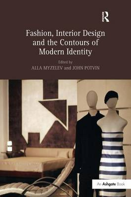 Fashion, Interior Design and the Contours of Modern Identity by Alla Myzelev