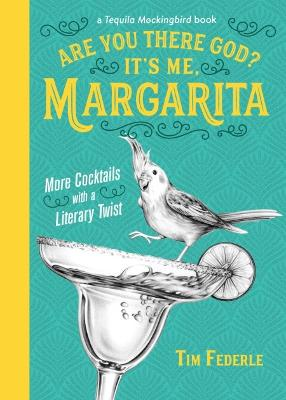 Are You There God? It's Me, Margarita: More Cocktails with a Literary Twist by Tim Federle
