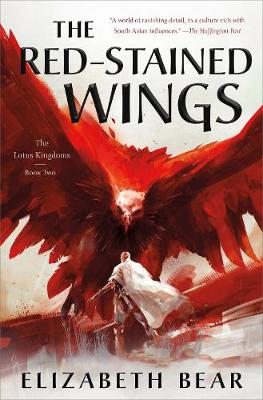 The Red-Stained Wings: The Lotus Kingdoms, Book Two by Elizabeth Bear