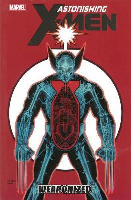 Astonishing X-Men Astonishing X-men Volume 11: Weaponized Weaponized Volume 11 by Christos Gage