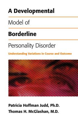 A Developmental Model of Borderline Personality Disorder by Patricia A Judd
