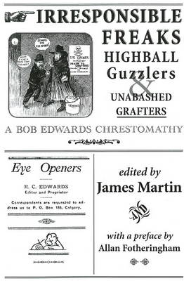 Irresponsible Freaks, Highball Guzzlers and Unabashed Grafters by Bob Edwards