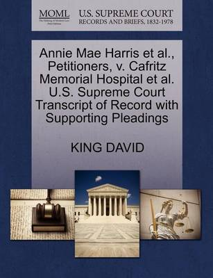 Annie Mae Harris Et Al., Petitioners, V. Cafritz Memorial Hospital Et Al. U.S. Supreme Court Transcript of Record with Supporting Pleadings by King David
