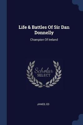 Life & Battles of Sir Dan Donnelly by James Ed