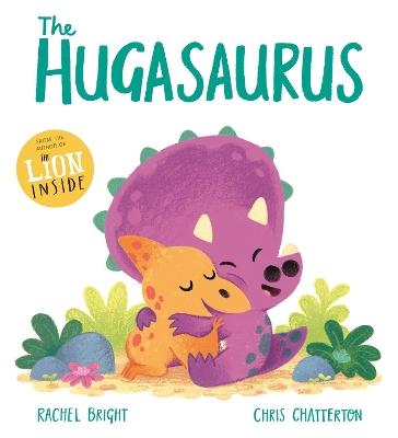 The Hugasaurus by Rachel Bright