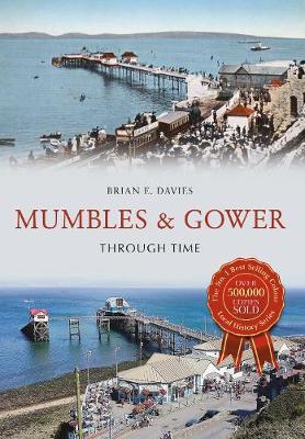 Mumbles & Gower Through Time by E. Brian Davies