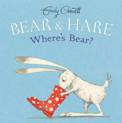 Bear & Hare -- Where's Bear? by Emily Gravett