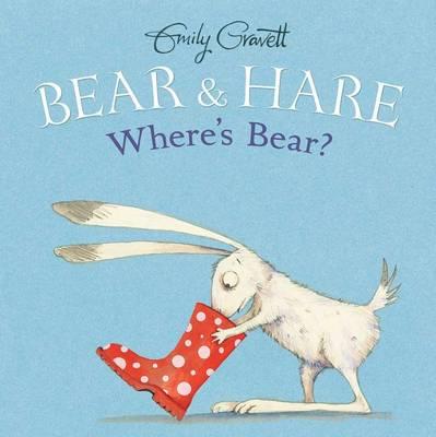 Bear & Hare -- Where's Bear? by Emily Gravett