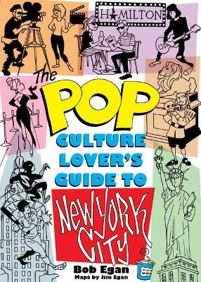 The Pop Culture Lover's Guide to New York City by Bob Egan