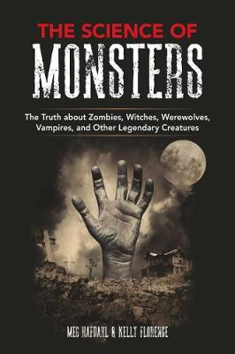 The Science of Monsters: The Truth about Zombies, Witches, Werewolves, Vampires, and Other Legendary Creatures book