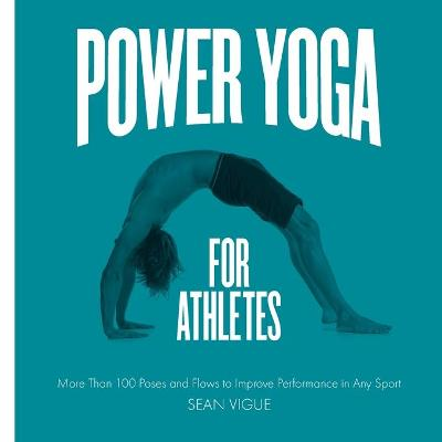 Power Yoga for Athletes by Sean Vigue