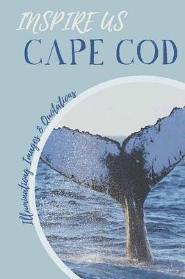 Cape Cod Inspire Us: Captivating Images and Quotes book