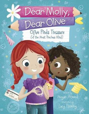 Dear Molly Dear Olive - Olive Finds Treasure (of the Most Precious Kind) by ,Megan Atwood