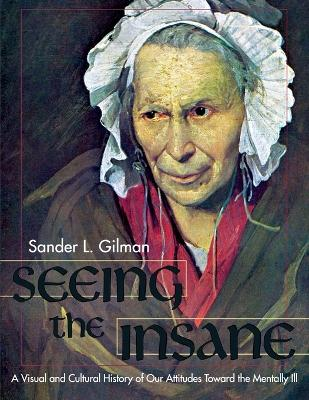 Seeing the Insane by Sander L Gilman