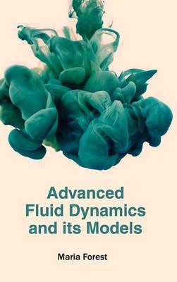 Advanced Fluid Dynamics and Its Models by Maria Forest