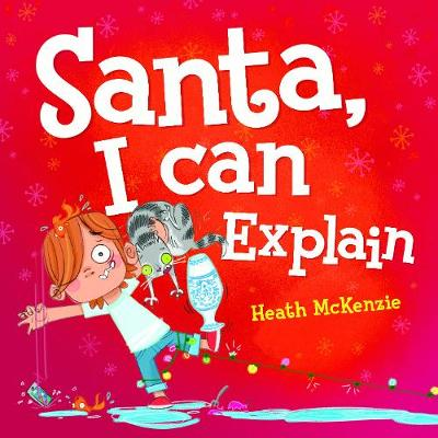 Dear Santa, I Can Explain by Heath McKenzie
