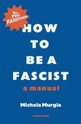 How to be a Fascist: A Manual book