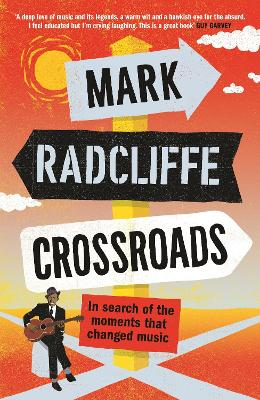 Crossroads: In Search of the Moments that Changed Music by Mark Radcliffe