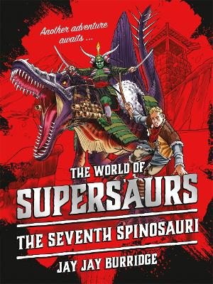 Supersaurs 5: The Seventh Spinosauri by Jay Jay Burridge