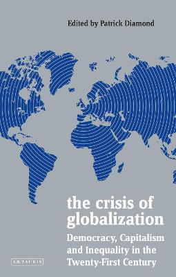 The Crisis of Globalization: Democracy, Capitalism and Inequality in the Twenty-First Century by Patrick Diamond