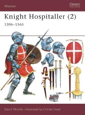 Knight Hospitaller: Pt.2: 1306-1565 by David Nicolle