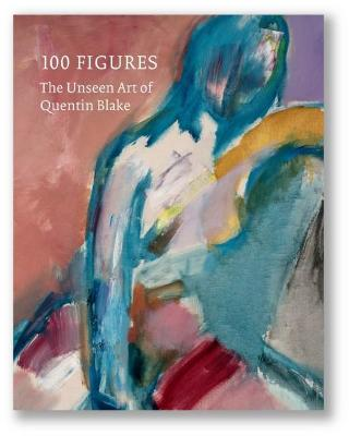 100 Figures: The Unseen Art of Quentin Blake by Quentin Blake