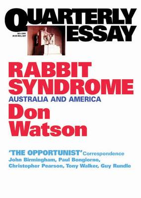 Rabbit Syndrome: Australia & America: Quarterly Essay 4 by Don Watson