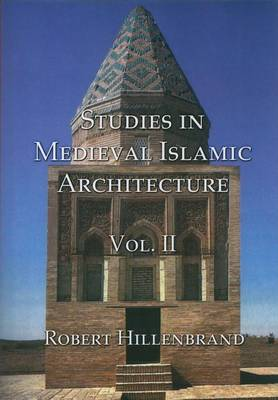Studies in Medieval Islamic Architecture, Volume 2 by Robert Hillenbrand